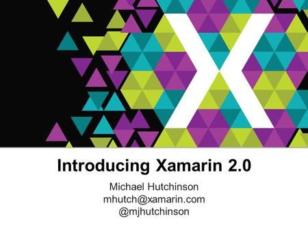 1 Introducing Xamarin 2.0 Michael