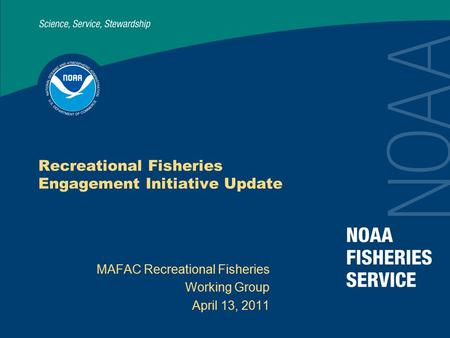 Recreational Fisheries Engagement Initiative Update MAFAC Recreational Fisheries Working Group April 13, 2011.