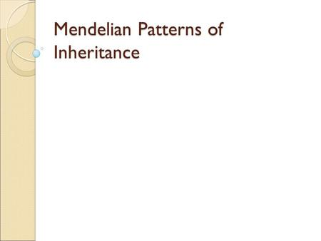 Mendelian Patterns of Inheritance. Gregor Mendel Genetics is the study of heredity. Mendel was an Austrian monk who studied genetics in the 1860s using.