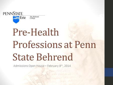 Pre-Health Professions at Penn State Behrend Admissions Open House – February 8 th, 2014.