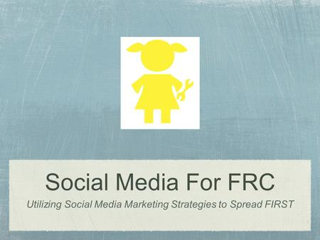 Social Media For FRC Utilizing Social Media Marketing Strategies to Spread FIRST.