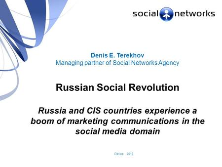 Russian Social <strong>Revolution</strong> Davos 2010 Denis E. Terekhov Managing partner of Social Networks Agency Russian Social <strong>Revolution</strong> Russia and CIS countries experience.