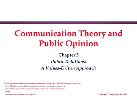 Copyright © Allyn & Bacon 2003 Communication Theory and Public Opinion Chapter 5 Public Relations: A Values-Driven Approach This multimedia product and.