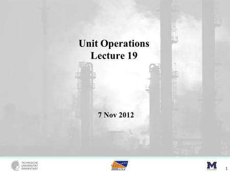 Unit Operations Lecture 19 1 7 Nov 2012. Overview 2 Review rigorous methods / RADFRAC Multicomponent systems: o Residue curves o DSTWU / RADFRAC o Rules.