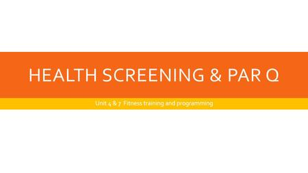 Health screening & Par Q
