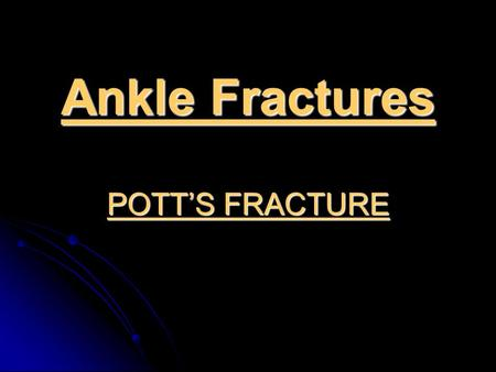 Ankle Fractures POTT'S FRACTURE. Malleolar Fractures Injuries about the ankle joint cause destruction of not only the bony architecture but also often.