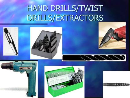 HAND DRILLS/TWIST DRILLS/EXTRACTORS. DRILLS n USED TO TURN DRILL BITS AND OTHER OBJECTS n CAN BE VARIABLE SPEED (VS) –THE FARTHER YOU PULL THE TRIGGER.