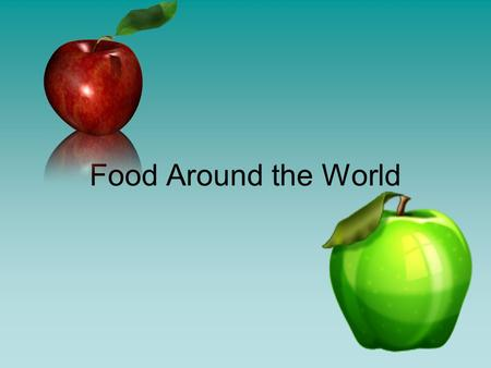 Food Around the World. To get your attention…. I'm farming and I know it  Farmer Style