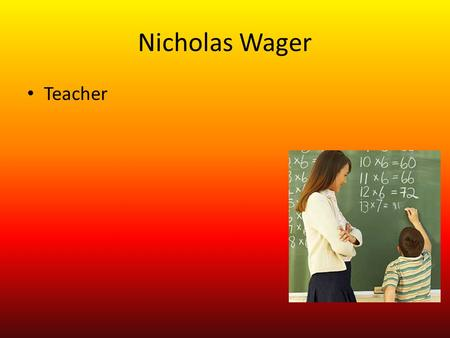 Nicholas Wager Teacher Training Go to SDSU for about 4 to 2 years of schooling and then you can get your teaching degree.