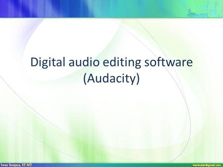 Digital audio editing software (Audacity) Audacity Instructions Introduction What is Audacity What can you do with Audacity Audacity Control Panel How-To.