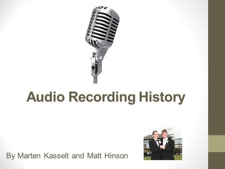 Audio Recording History By Marten Kasselt and Matt Hinson.