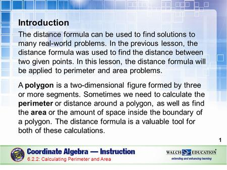Introduction The distance formula can be used to find solutions to many real-world problems. In the previous lesson, the distance formula was used to find.