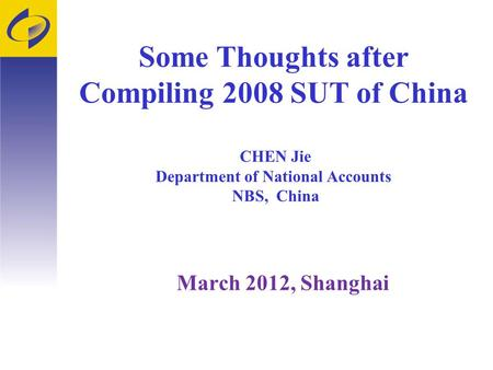 Some Thoughts after Compiling 2008 SUT of China CHEN Jie Department of National Accounts NBS, China March 2012, Shanghai.