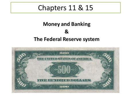Chapters 11 & 15 Money and Banking & The Federal Reserve system.
