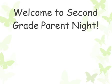 Welcome to Second Grade Parent Night!. My Background Four years experience teaching First Grade and two years teaching Second Grade Received my Professional.
