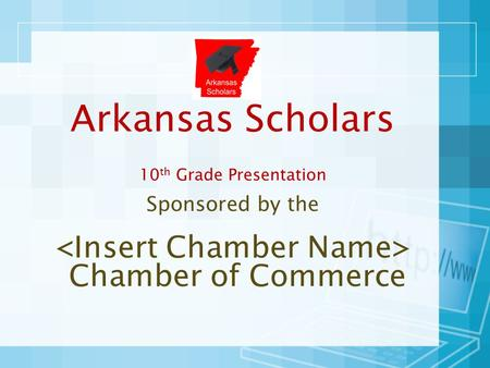 Arkansas Scholars 10 th Grade Presentation Sponsored by the Chamber of Commerce.