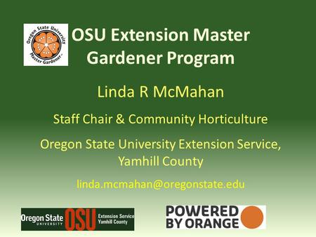 OSU Extension Master Gardener Program Linda R McMahan Staff Chair & Community Horticulture Oregon State University Extension Service, Yamhill County