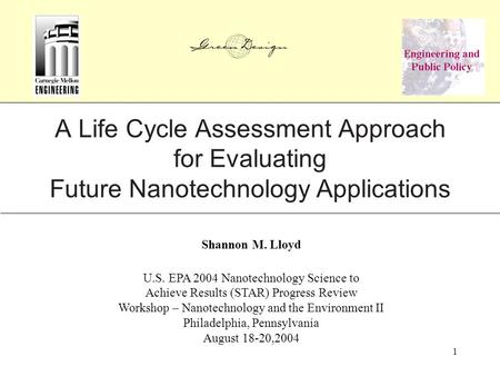 1 Shannon M. Lloyd U.S. EPA 2004 Nanotechnology Science to Achieve Results (STAR) Progress Review Workshop – Nanotechnology and the Environment II Philadelphia,