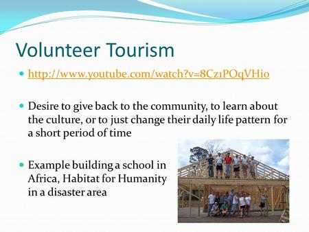 Volunteer Tourism  Desire to give back to the community, to learn about the culture, or to just change their.