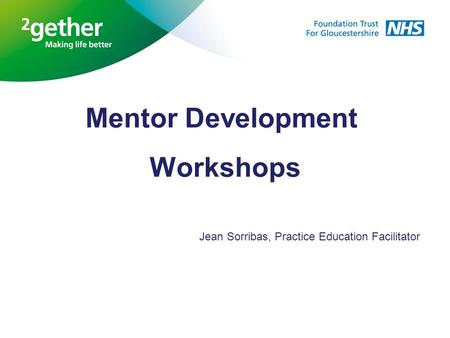 Mentor Development Workshops Jean Sorribas, Practice Education Facilitator.