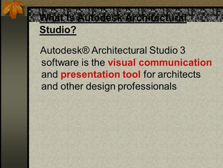 What is Autodesk Architectural Studio? Autodesk® Architectural Studio 3 software is the visual communication and presentation tool for architects and other.