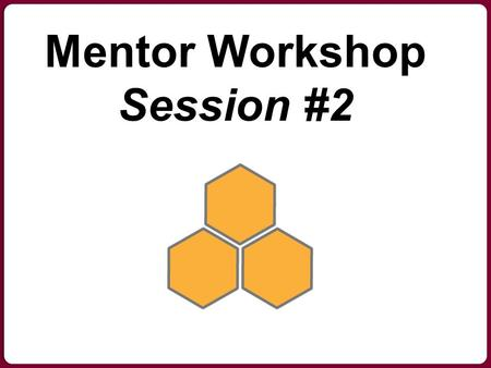 Next Next Mentor Workshop Session #2. Welcome! Meet Your Facilitator Position Time with --- Favorite thing about working for the organization.