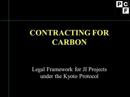 CONTRACTING FOR CARBON Legal Framework for JI Projects under the Kyoto Protocol.