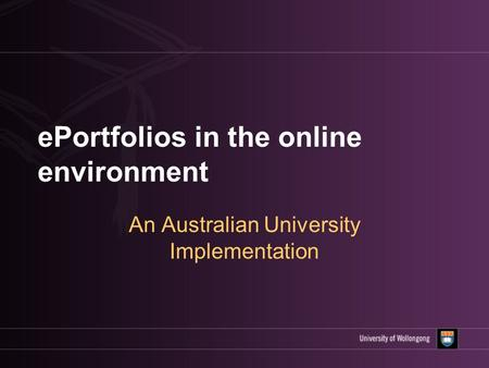 EPortfolios in the online environment An Australian University Implementation.
