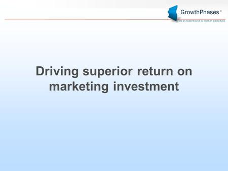 Driving superior return on marketing investment. CMOs have been under the gun to prove the value of their marketing programs Top CMO Challenges Advertising.