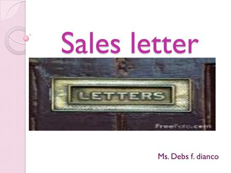 Sales letter Ms. Debs f. dianco. WHAT IS A SALES LETTER? = It is a document designed to generate sales. = It persuades the reader to place an order; to.