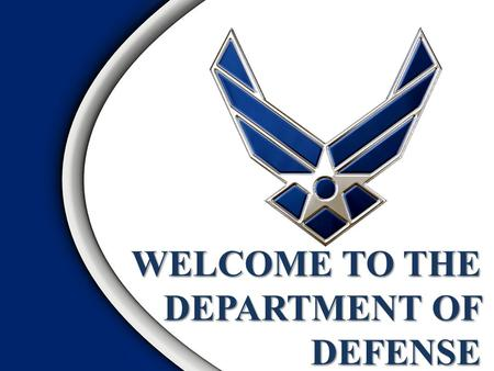 WELCOME TO THE DEPARTMENT OF DEFENSE