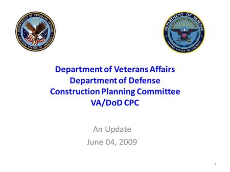1 Department of Veterans Affairs Department of Defense Construction Planning Committee VA/DoD CPC An Update June 04, 2009.