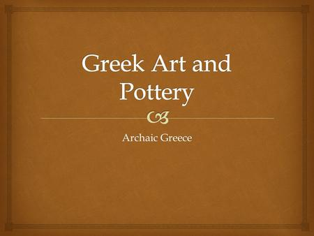 Archaic Greece.   In Greece's transition from the Dark Age into the final stages of the Archaic period, artistic change accompanied political change.