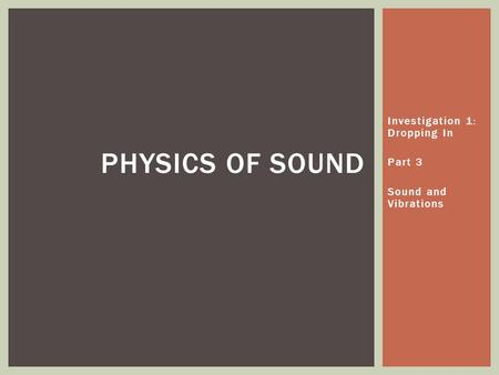 Investigation 1: Dropping In Part 3 Sound and Vibrations PHYSICS OF SOUND.