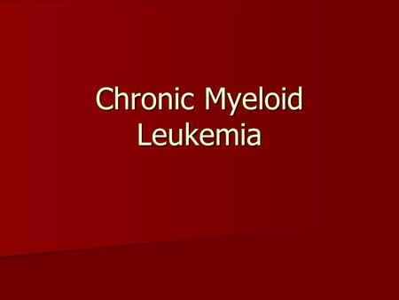 Chronic Myeloid Leukemia Leukemia ALL, AML, CLL ALL, AML, CLL Chronic Myelogenous Leukemia Chronic Myelogenous Leukemia –Cancer of the granulocytes or.