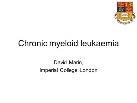 Chronic myeloid leukaemia David Marin, Imperial College London.