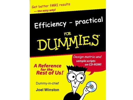 Efficiency – practical Get better fMRI results Dummy-in-chief Joel Winston Design matrix and.