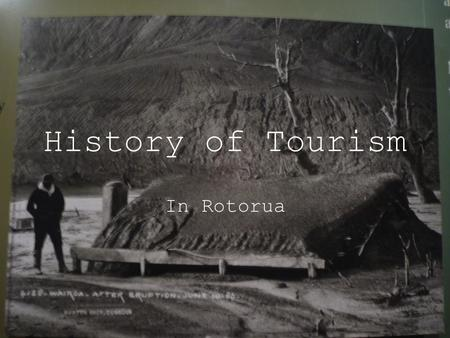 History of Tourism In Rotorua. Pre European 1350… Maori arrive by waka to Maketu The grandson of the head of the tribe explores Rotorua and names many.