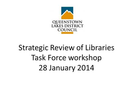 Strategic Review of Libraries Task Force workshop 28 January 2014.