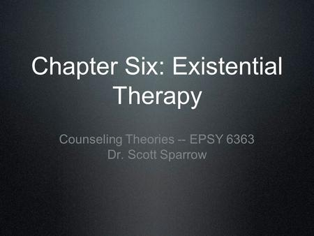 Chapter Six: Existential Therapy