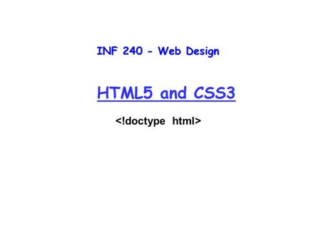 INF 240 - Web Design HTML5 and CSS3. HTML 5 and CSS 3 to the rescue? HTML 5 Specifically designed for web applications on all platforms HTML 5 will update.