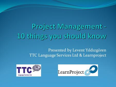 Presented by Levent Yıldızgören TTC Language Services Ltd & Learnproject.