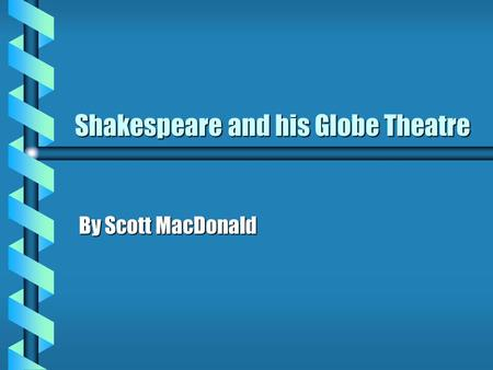 Shakespeare and his Globe Theatre By Scott MacDonald.