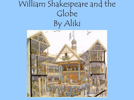 "William Shakespeare and the Globe By Aliki. William Shakespeare has been called ""The Greatest Writer in the English Language."""
