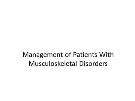Management of Patients With Musculoskeletal Disorders.