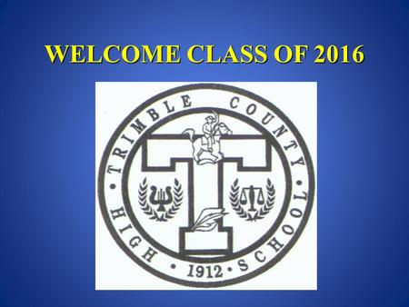 WELCOME CLASS OF 2016. T.C.H.S. by the Numbers 24 credits to graduate 7 periods in the day 28+ total credits possible in 4 years 5 minutes passing time.