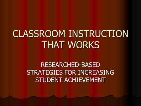 CLASSROOM INSTRUCTION THAT WORKS RESEARCHED-BASED STRATEGIES FOR INCREASING STUDENT ACHIEVEMENT.