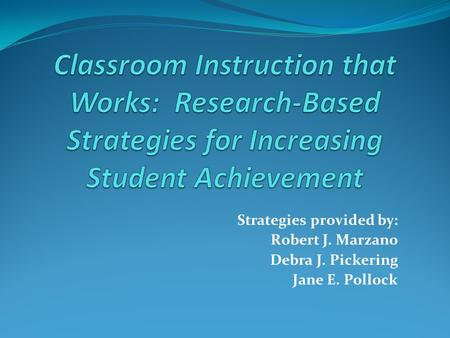 Strategies provided by: Robert J. Marzano Debra J. Pickering Jane E. Pollock.