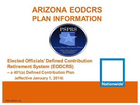 ARIZONA EODCRS PLAN INFORMATION Elected Officials' Defined Contribution Retirement System (EODCRS) – a 401(a) Defined Contribution Plan (effective January.