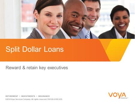©2014 Voya Services Company. All rights reserved. CN1126-6188-1215 Reward & retain key executives Split Dollar Loans.